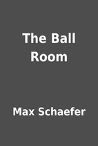 The Ball Room by Max Schaefer