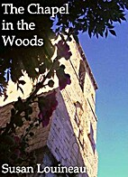 The Chapel in the Woods by Susan Louineau