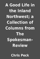 A Good Life in the Inland Northwest; a…