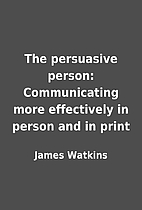 The persuasive person: Communicating more…