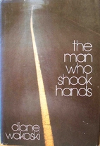 The man who shook hands by Diane Wakoski