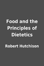 Food and the Principles of Dietetics by…