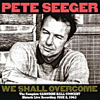 Pete Seeger - We Shall Overcome: Complete…