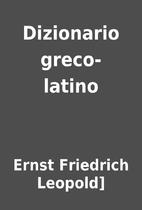 Dizionario greco-latino by Ernst Friedrich…