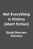 Not Everything is History [short fiction] by…