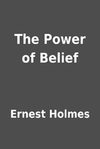 The Power of Belief by Ernest Holmes