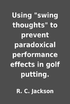 Using swing thoughts to prevent…