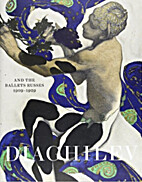 Diaghilev and the Ballets Russes, 1909-1929:…