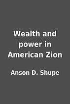 Wealth and power in American Zion by Anson…