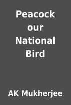 Peacock our National Bird by AK Mukherjee