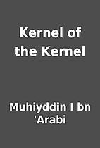 Kernel of the Kernel by Muhiyddin I bn…