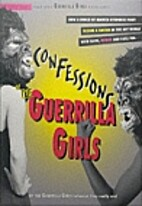 Confessions of the Guerrilla Girls by Girls…