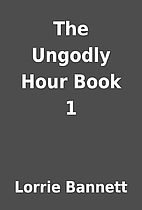 The Ungodly Hour Book 1 by Lorrie Bannett