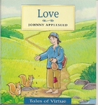 Love: Johnny Appleseed (Tales of Virtue) by…