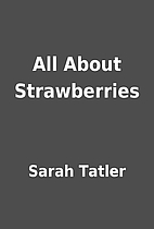 All About Strawberries by Sarah Tatler