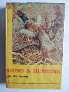 Guns and hunting by Pete Brown