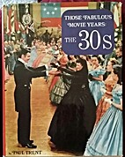 Those Fabulous Movie Years: The 30s by Paul…