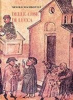 Delle cose di Lucca : testi e documenti by…