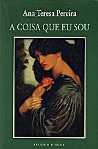 A Coisa Que Eu Sou by Ana Teresa Pereira