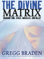 The Divine Matrix: Bridging Time, Space, Miracles, and Belief - Gregg Braden