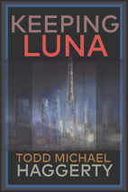 Keeping Luna by Todd Michael Haggerty