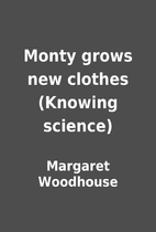 Monty grows new clothes (Knowing science) by…