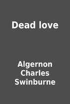 Dead love by Algernon Charles Swinburne