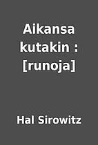 Aikansa kutakin : [runoja] by Hal Sirowitz