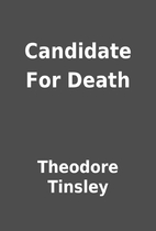 Candidate For Death by Theodore Tinsley