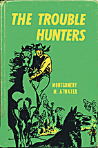 The Trouble Hunters by Montgomery M. Atwater