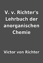 V. v. Richter's Lehrbuch der anorganischen…