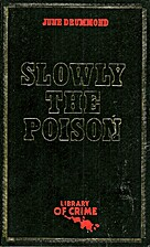 Slowly the Poison by June Drummond