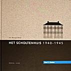 Het Scholtenhuis 1940-1945. Deel 1 Daden…
