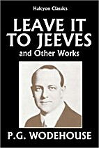 Leave it to Jeeves and Other Works by P.G.…