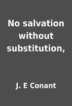 No salvation without substitution, by J. E…