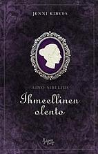 Aino Sibelius : ihmeellinen olento by Jenni.…