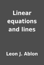 Linear equations and lines by Leon J. Ablon