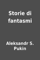 Storie di fantasmi by Aleksandr S. Puškin