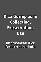 Rice Germplasm: Collecting, Preservation,…