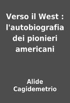 Verso il West : l'autobiografia dei pionieri…