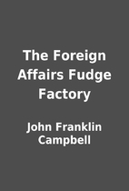 The Foreign Affairs Fudge Factory by John…