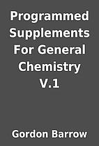 Programmed Supplements For General Chemistry…