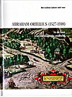 Abraham Ortelius (1527-1598) In de ban van…