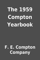 The 1959 Compton Yearbook by F. E. Compton…