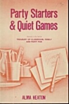 Party Starters & Quiet Games by Alma Heaton