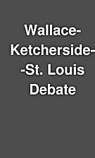 Wallace-Ketcherside--St. Louis Debate