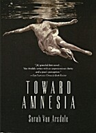 Toward Amnesia by Sarah Van Arsdale