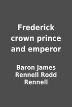 Frederick crown prince and emperor by Baron…
