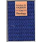 On Theology by Schubert Miles Ogden