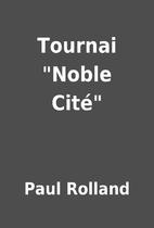 Tournai Noble Cité by Paul Rolland